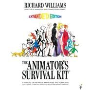 The Animator's Survival Kit--Revised Edition A Manual of Methods, Principles and Formulas for Classical, Computer, Games, Stop Motion and Internet Animators by Williams, Richard, 9780571238347