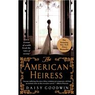 The American Heiress A Novel by Goodwin, Daisy, 9781250068347