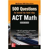 500 ACT Math Questions to Know by Test Day, Second Edition by Anaxos, Inc., 9781260108347