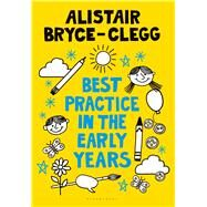 Best Practice in the Early Years by Bryce-clegg, Alistair, 9781441138347