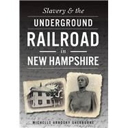 Slavery and the Underground Railroad in New Hampshire by Sherburne, Michelle Arnosky, 9781467118347