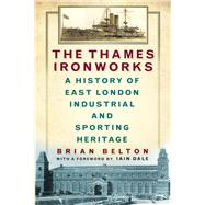 The Thames Ironworks by Belton, Brian, 9780750958349