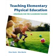 Teaching Elementary Physical Education : Strategies for the Classroom Teacher by Hastie, Peter; Martin, Ellen, 9780805328349
