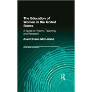 The Education of Women in the United States: A Guide to Theory, Teaching, and Research by McClelland,Averil Evans, 9781138968349