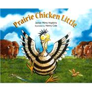 Prairie Chicken Little by Hopkins, Jackie Mims; Cole, Henry; De LA Torre, Cristina, 9781561458349