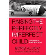 Raising the Perfectly Imperfect Child by VUJICIC, BORIS; VUJICIC, NICK, 9781601428349