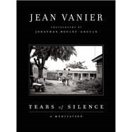 Tears of Silence by Vanier, Jean; Boulet-Groulx, Jonathan, 9781770898349