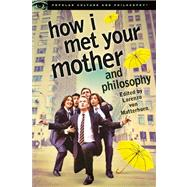 How I Met Your Mother and Philosophy by von Matterhorn, Lorenzo, 9780812698350