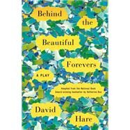 Behind the Beautiful Forevers A Play by Hare, David, 9780865478350