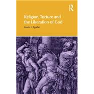 Religion, Torture and the Liberation of God by Aguilar; Mario I, 9781844658350