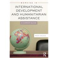 Working in International Development and Humanitarian Assistance: A Career Guide by Gedde; Maia, 9780415698351