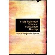 Craig Kennedy Stories : Constance Dunlap by Reeve, Arthur Benjamin, 9780554988351