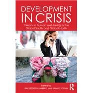 Development in Crisis: Threats to Human Well-Being in the Global South and Global North by Blumberg; Rae Lesser, 9781138778351