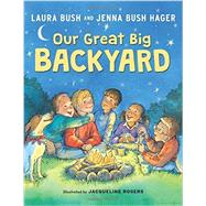 Our Great Big Backyard by Bush, Laura; Hager, Jenna Bush; Rogers, Jacqueline, 9780062468352