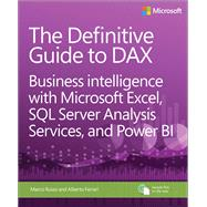 The Definitive Guide to DAX Business Intelligence with Microsoft Excel, SQL Server Analysis Services, and Power BI by Ferrari, Alberto; Russo, Marco, 9780735698352