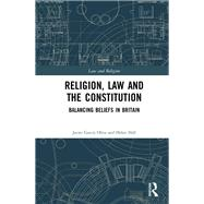 Religion, Law and the Constitution: Balancing Beliefs in Britain by Oliva; Javier Garcfa, 9781138838352