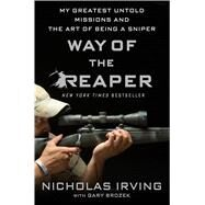 Way of the Reaper My Greatest Untold Missions and the Art of Being a Sniper by Irving, Nicholas; Brozek, Gary, 9781250088352