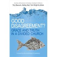 Good Disagreement? by Atherstone, Andrew; Goddard, Andrew; Baucum, Tory (CON); Null, Ashley (CON); Wright, Tom (CON), 9780745968353