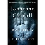 Bathing the Lion by Carroll, Jonathan, 9781250078353