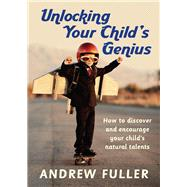 Unlocking Your Child's Genius by Fuller, Andrew, 9781925048353