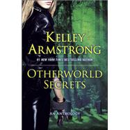 Otherworld Secrets An Anthology by Armstrong, Kelley, 9780452298354