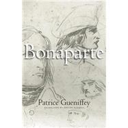 Bonaparte by Gueniffey, Patrice; Rendall, Steven, 9780674368354