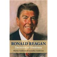 Ronald Reagan: Decisions of Greatness by Anderson, Martin; Anderson, Annelise, 9780817918354