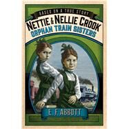 Nettie and Nellie Crook: Orphan Train Sisters by Abbott, E. F., 9781250068354