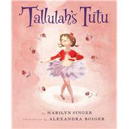 Tallulah's Tutu by Singer, Marilyn; Boiger, Alexandra, 9780544668355
