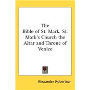 The Bible of St. Mark, St. Mark's Church the Altar and Throne of Venice by Robertson, Alexander, 9780548008355