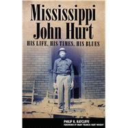 Mississippi John Hurt by Ratcliffe, Philip R.; Wright, Mary Frances Hurt, 9781496818355