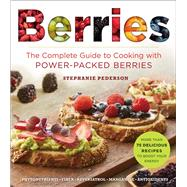 Berries The Complete Guide to Cooking with Power-Packed Berries by Pedersen, Stephanie, 9781454918356