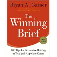 The Winning Brief 100 Tips for Persuasive Briefing in Trial and Appellate Courts by Garner, Bryan A., 9780199378357