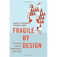 Fragile by Design by Calomiris, Charles W.; Haber, Stephen H., 9780691168357