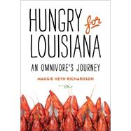 Hungry for Louisiana: An Omnivore's Journey by Richardson, Maggie Heyn; Neely, Elizabeth Randall, 9780807158357