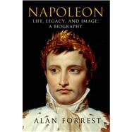 Napoleon: Life, Legacy, and Image: A Biography by Forrest, Alan, 9781250038357