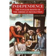 Independence: The Tangled Roots of the American Revolution by Slaughter, Thomas P., 9780809058358