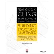 Building Structures Illustrated Patterns, Systems, and Design by Ching, Francis D. K., 9781118458358