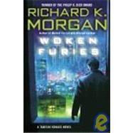 Woken Furies : A Takeshi Kovacs Novel by MORGAN, RICHARD K., 9780345498359