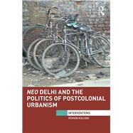 Neo Delhi and the Politics of Postcolonial Urbanism by Kalyan; Rohan, 9780415788359
