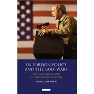 US Foreign Policy and the Gulf Wars Decision- making and International Relations by Malik, Ahmed Ijaz, 9781780768359