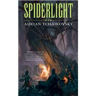 Spiderlight by Tchaikovsky, Adrian, 9780765388360