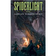Spiderlight by Tchaikovsky, Adrian, 9780765388360