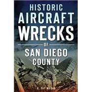 Historic Aircraft Wrecks of San Diego County by Macha, G. Pat, 9781467118361