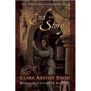 The End of the Story by Smith, Clark Ashton; Connors, Scott; Hilger, Ron; Campbell, Ramsey, 9781597808361