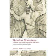 Myths from Mesopotamia Creation, the Flood, Gilgamesh, and Others by Dalley, Stephanie, 9780199538362