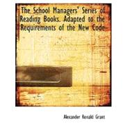 The School Managers' Series of Reading Books: Adapted to the Requirements of the New Code by Grant, Alexander Ronald, 9780554638362