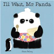 I'll Wait, Mr. Panda by Antony, Steve, 9781338028362