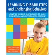 Learning Disabilities and Challenging Behaviors: Using the Building Blocks Model to Guide Intervention and Classroom Management by Mather, Nancy, Ph.d.; Goldstein, Sam, Ph.D.; Eklund, Katie, Ph.D., 9781598578362