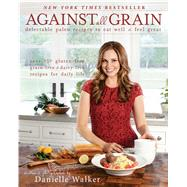 Against all Grain by Walker, Danielle, 9781936608362